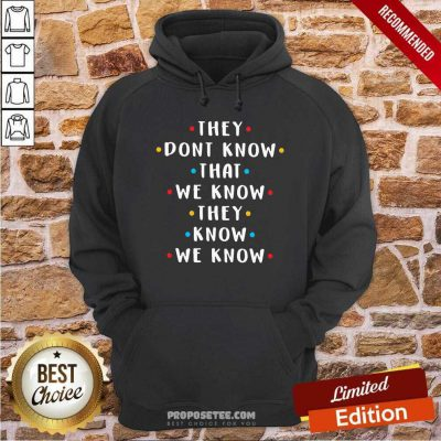 They Don't Know That We Know They Know We Know Hoodie-Design By Proposetees.com