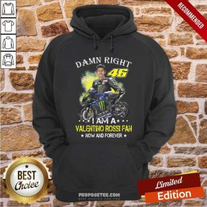 Damn Right 46 I Am A Valentino Rossi Fan Now And Forever Signature Hoodie-Design By Proposetees.com