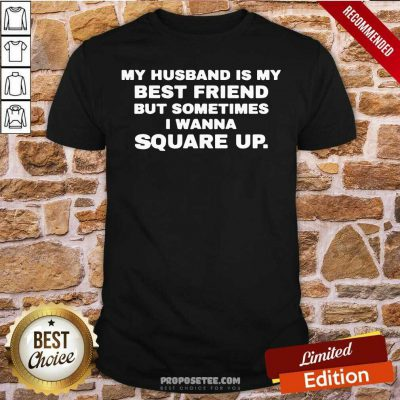 My Husband Is My Best Friend But Sometimes I Wanna Square Up Shirt-Design By Proposetees.com