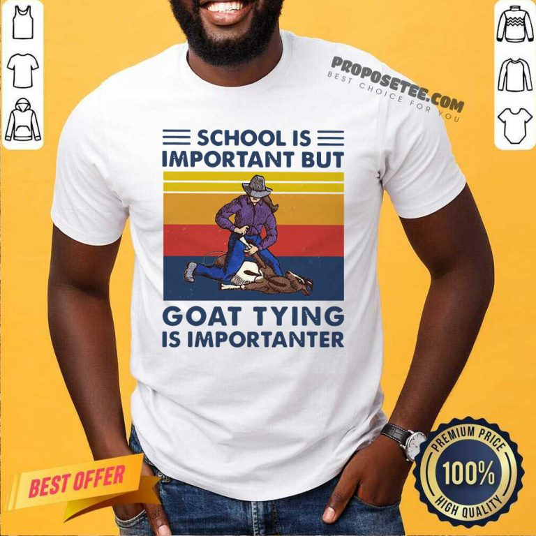 School Is Important But Goat Tying Is Importanter Vintage Shirt-Design By Proposetees.com