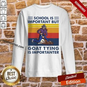 School Is Important But Goat Tying Is Importanter Vintage Sweatshirt-Design By Proposetees.com