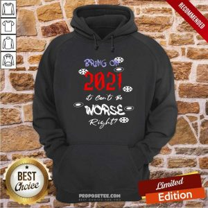 Bring On 2021 It Can't Be Worse Right New Year Celebration Hoodie-Design By Proposetees.com