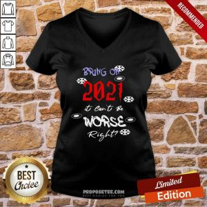 Bring On 2021 It Can't Be Worse Right New Year Celebration V-neck-Design By Proposetees.com