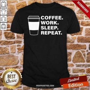 Coffee Work Sleep Repeat Shirt-Design By Proposetees.com