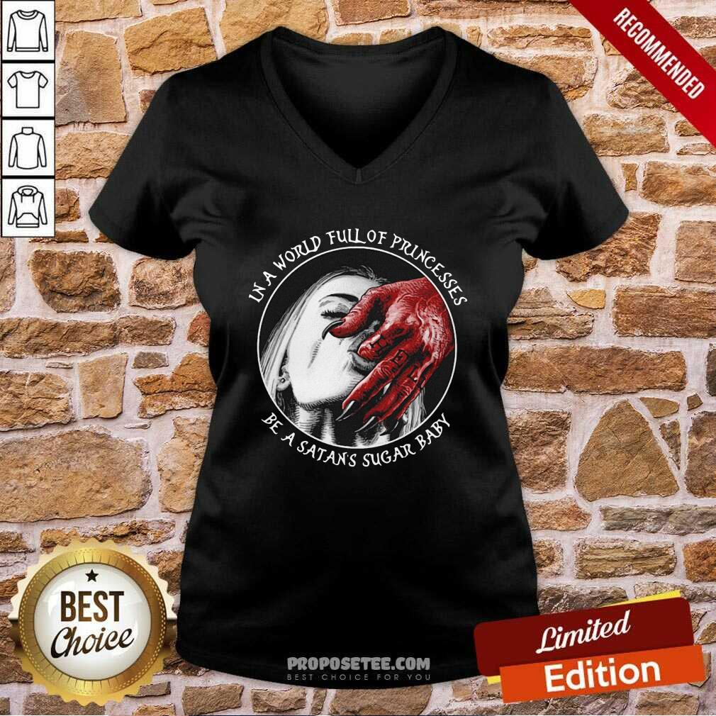 In A World Full Of Princesses Be A Satans Sugar Baby V-neck-Design By Proposetees.com