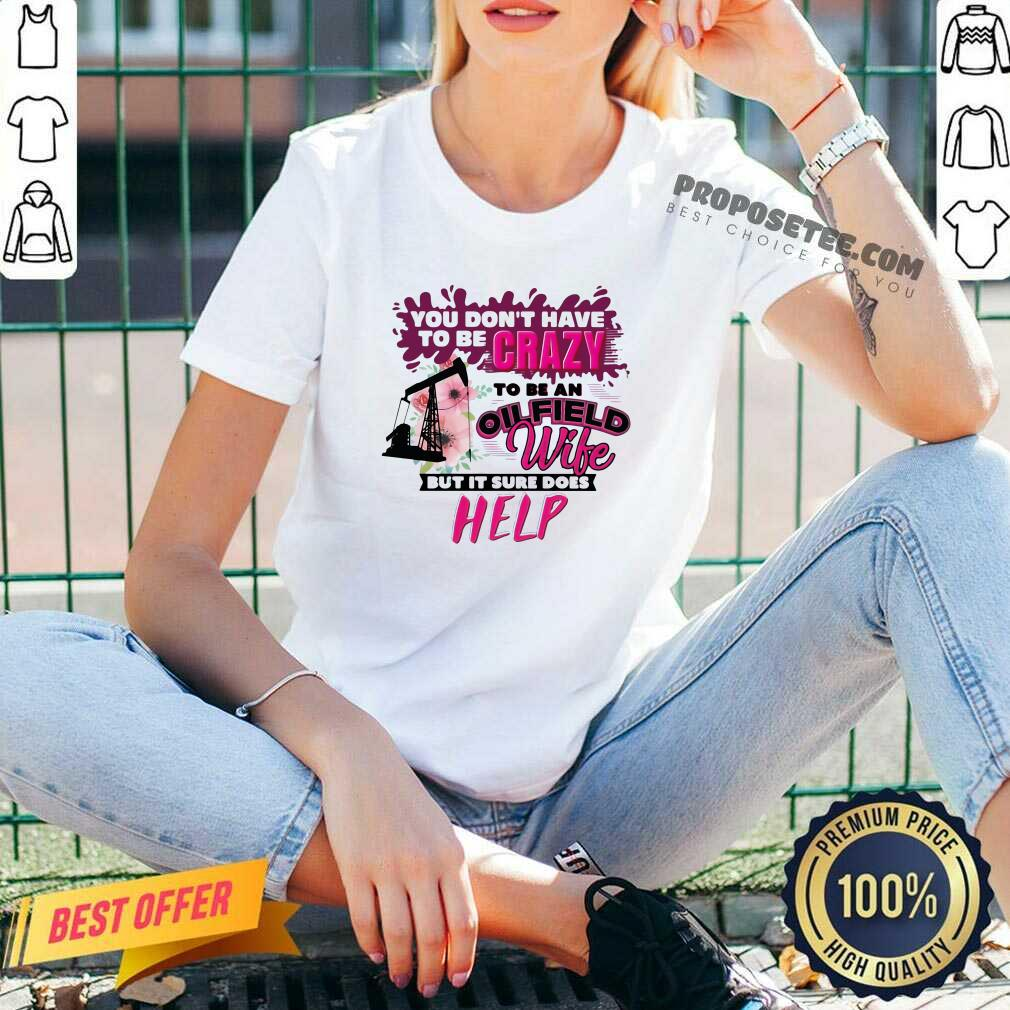You Don't Have To Be Crazy To Be An Oilfield Wife But It Sure Does Help V-neck-Design By Proposetees.com
