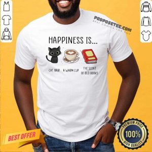 Happiness Is Cat Hair A Warm Cup The Scent Of Old Books Shirt-Design By Proposetees.com