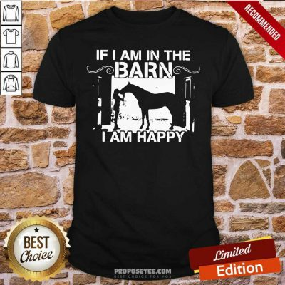 Horse Girl If I Am In The Barn I Am Happy Shirt-Design By Proposetees.com