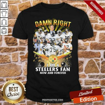 Damn Right I Am A Pittsburgh Steelers Fan Now And Forever Shirt-Design By Proposetees.com