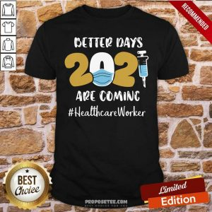 Nurse Better Days Are Coming Healthcare Worker Shirt-Design By Proposetees.com