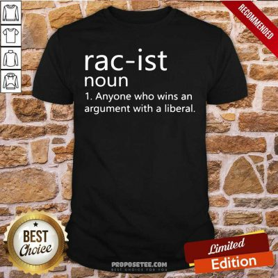 Rac-Ist Noun Anyone Who Wins An Argument With A Liberal Shirt-Design By Proposetees.com