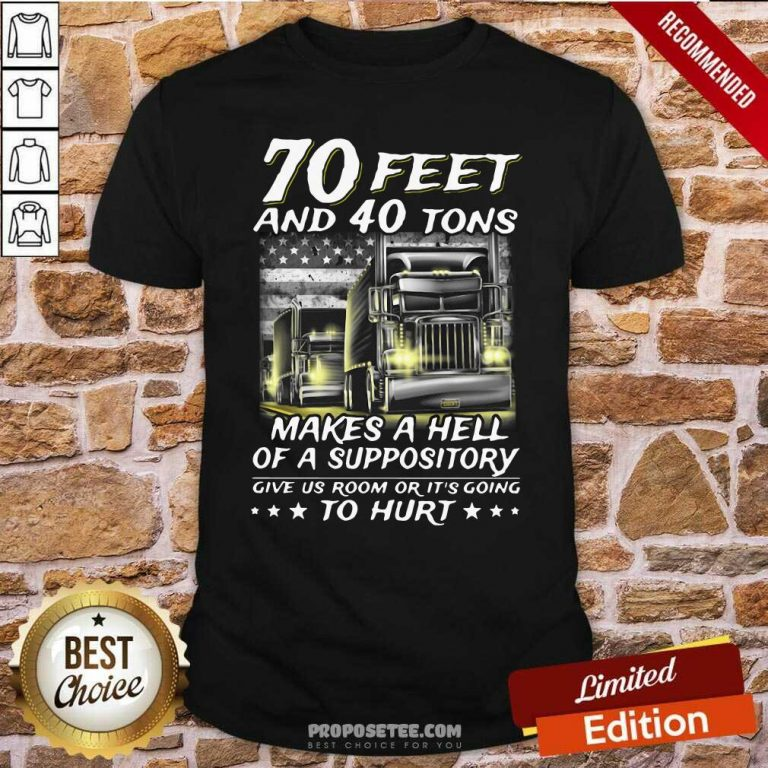 70 Feet And 40 Tons Makes A Hell Of A Suppository Give Us Room Or It's Going Shirt-Design By Proposetees.com