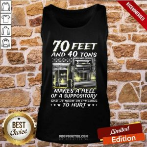 70 Feet And 40 Tons Makes A Hell Of A Suppository Give Us Room Or It's Going Tank Top-Design By Proposetees.com