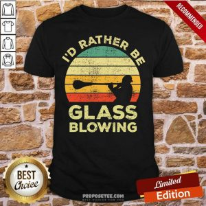 I'd Rather Be Glass Blowing Vintage Shirt-Design By Proposetees.com