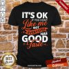 t's Ok If You Don't Like Me Not Everyone Has Good Taste Shirt-Design By Proposetees.com