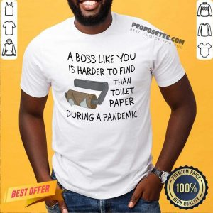 A Boss Like You Is Harder To Find Than Toilet Paper During A Pandemic Shirt-Design By Proposetees.com