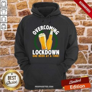 Overcoming Lockdown One Beer At A Time Hoodie-Design By Proposetees.com