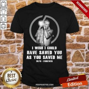 I Wish I Could Have Saved You As You Saved Me 1876 Forever Shirt