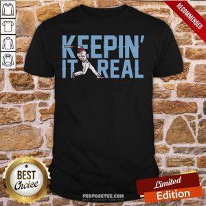 Keepin' It Real Shirt