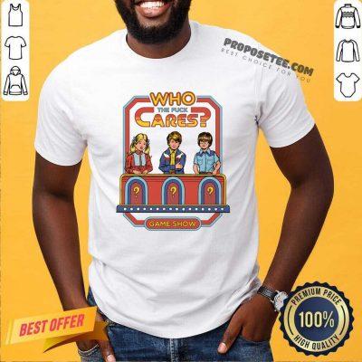 Who The Fuck Cares Game Show Shirt- Design By Proposetees.com