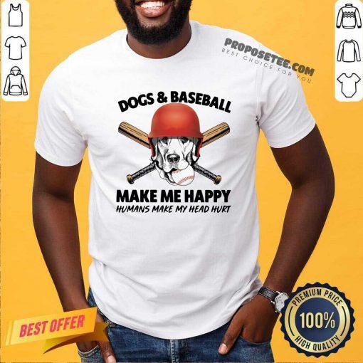 Dogs And Baseball Make Me Happy Humans Make My Head Hurt Shirt