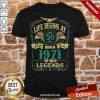 Life Begins At 50 Born In 1971 Vintage Quality The Year Of Legends Shirt