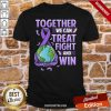 Together We Can Treat Fight And Win World Cancer Day Cancer Awareness Fight Against Cancer Shirt