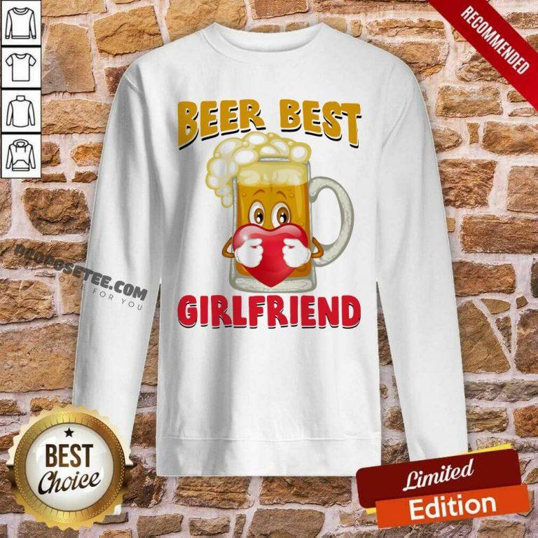 Beer Best Girlfriends Heart Sweatshirt