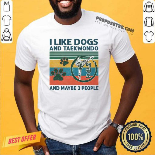 I Like Dogs And Taekwondo And Maybe 3 People Vintage Retro Shirt- Design By Proposetees.com