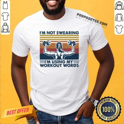 I'm Not Swearing I'm Using My Workout Words Weight Lifting Vintage Shirt- Design By Proposetees.com