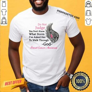 Do Not Judge You Don't Know What Storm I've Asked Her To Walk Through God Breast Cancer Awareness Shirt- Design By Proposetees.com