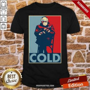 Bernie Sanders Cold Bernie Mittens Funny Meme Inauguration Shirt