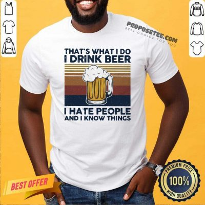 That's What I Do I Drink Beer I Hate People And I Know Thing Vintage Shirt