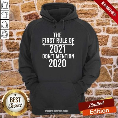 The First Rule Of 2021 Don't Mention 2020 Hoodie