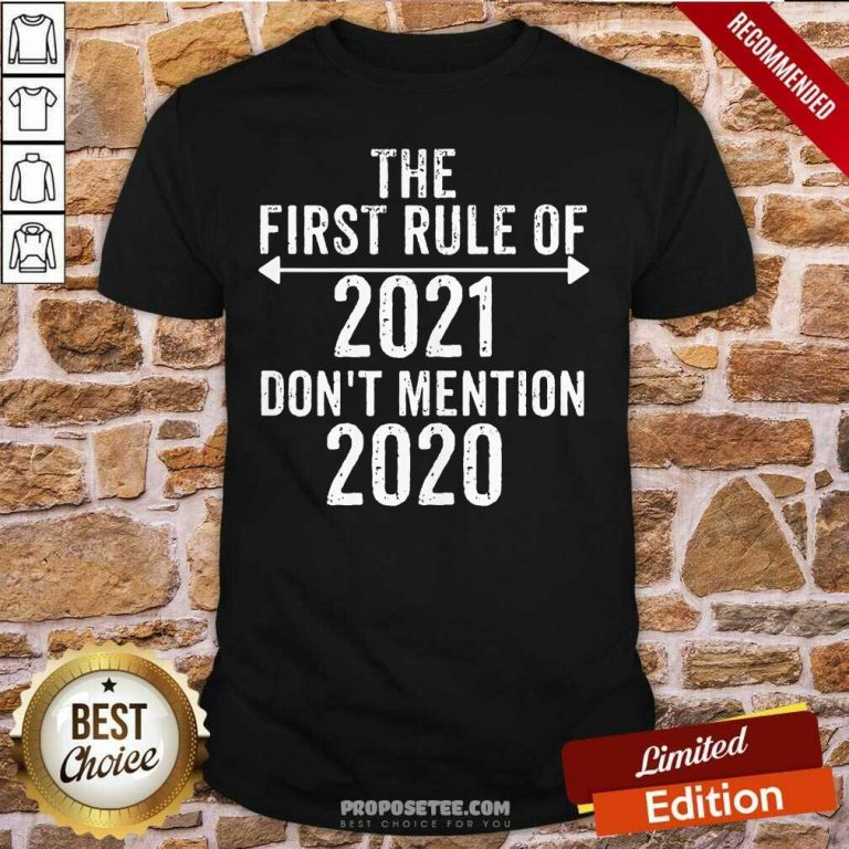 The First Rule Of 2021 Don't Mention 2020 Shirt