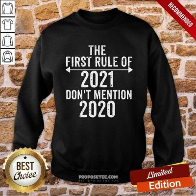 The First Rule Of 2021 Don't Mention 2020 Sweatshirt