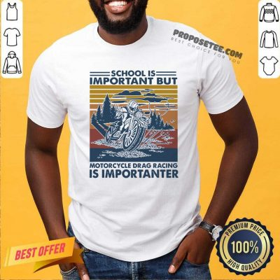 School Is Important But MotorCycle Drag Racing Is Important Vintage Shirt- Design By Proposetees.com