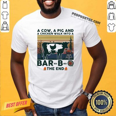 A Cow A Pig And A Chicken Walk into A Bar – B – O The End Vintage Shirt- Design By Proposetees.com