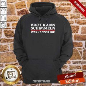 Top Brot Kann Schimmeln Was Kannst Du Lustiges Geschenk Hoodie - Design by proposetees.com