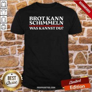 Top Brot Kann Schimmeln Was Kannst Du Lustiges Geschenk Shirt - Design by proposetees.com