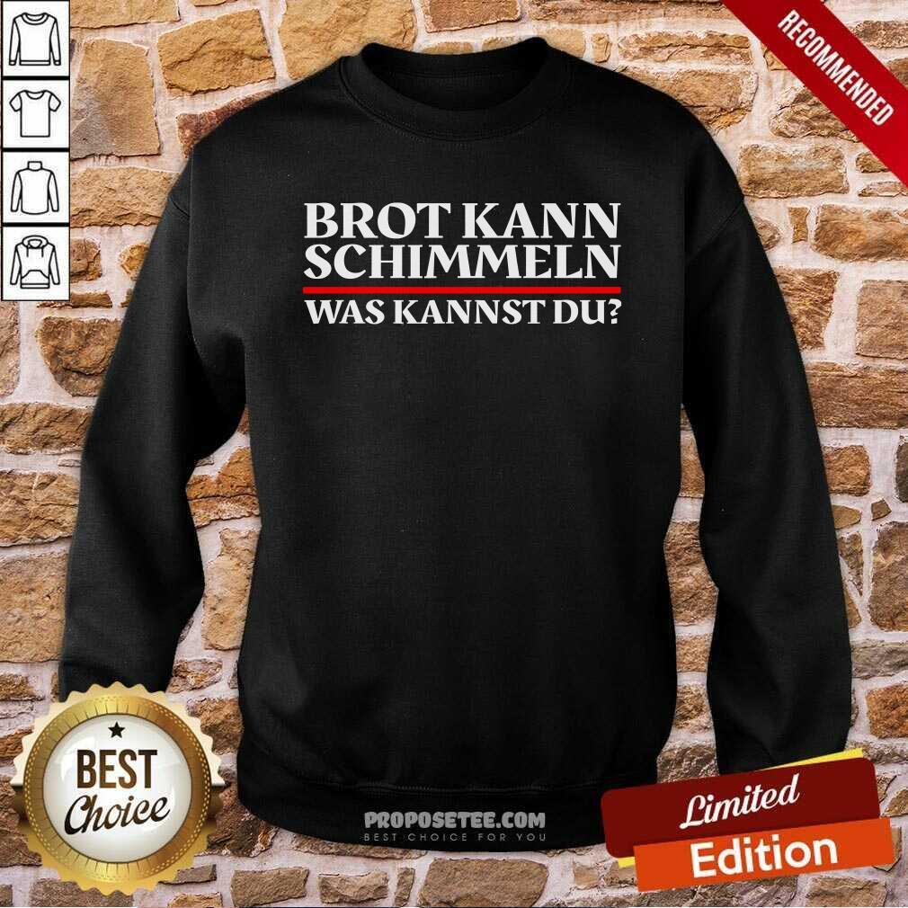 Top Brot Kann Schimmeln Was Kannst Du Lustiges Geschenk Sweatshirt - Design by proposetees.com