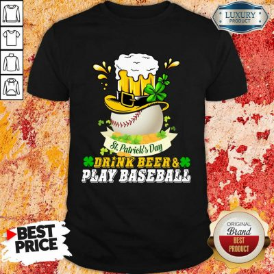 Pretty St Patrick's Day Drink Beer And Play Baseball Shirt