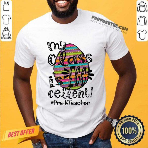 Top My Class Is Egg Cellent Pre-K Teacher Shirt