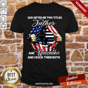 God Gifted Me Two Titles Father Shirt