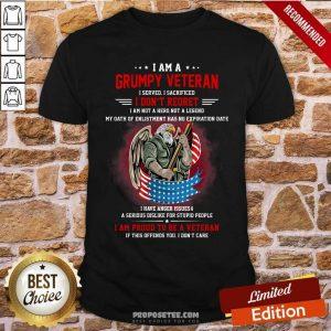 I Am A Grumpy Veteran I Don't Reoret Shirt
