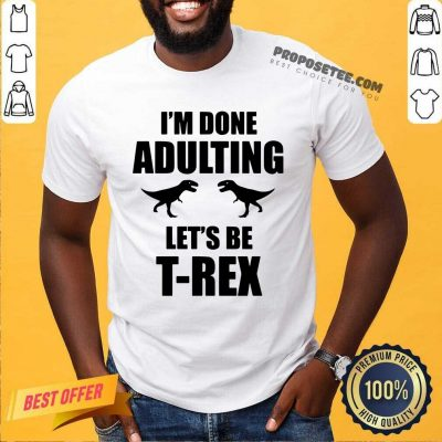 Im Done Adulting Lets Be T Rex Hoodie
