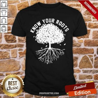 Know Your Roots Shirt
