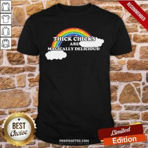 Thick Chicks Are Magically Delicious Shirt