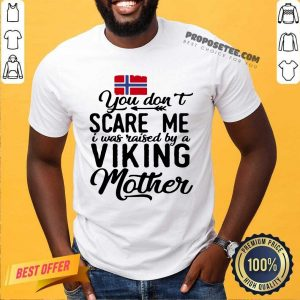 You Dont Scare Me I Was Raised By A Viking Mother Norwegian Flag Shirt