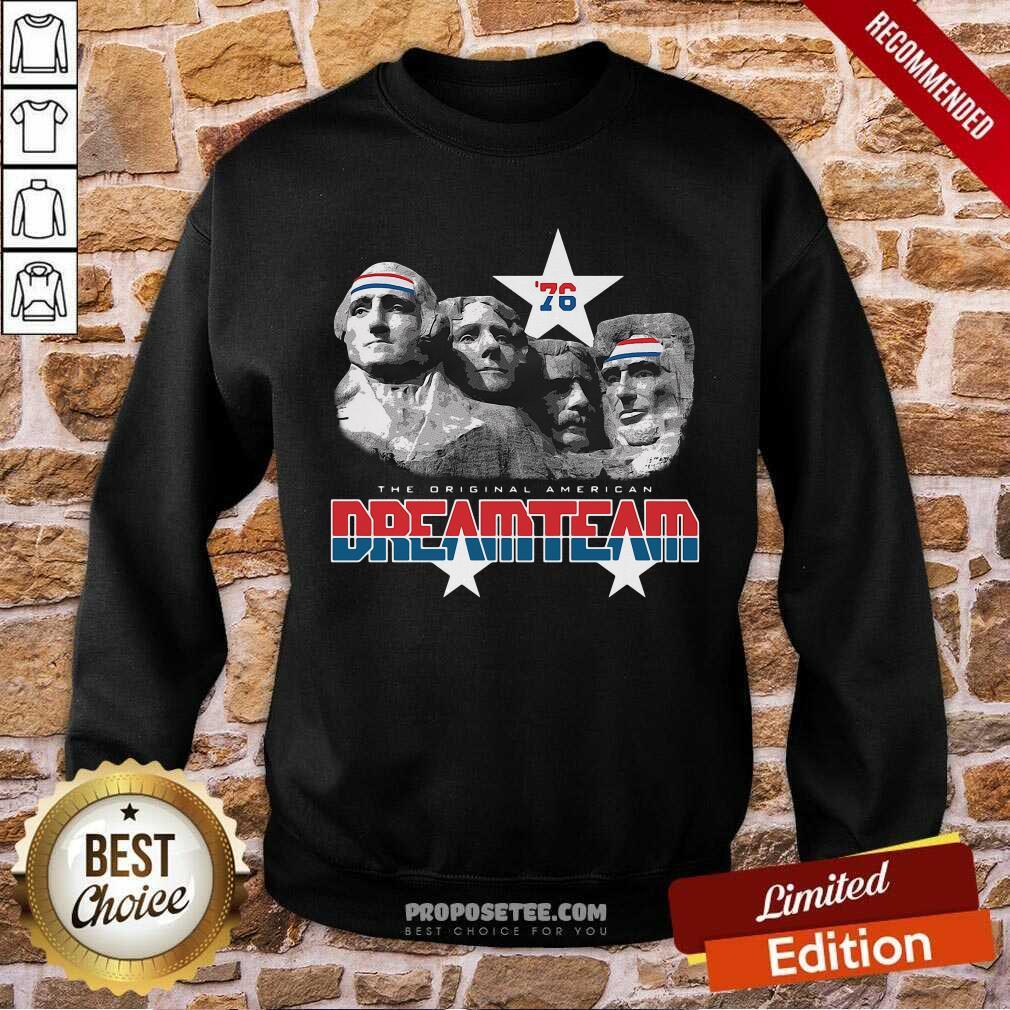 76 The Original American Dream Team 4th Of July Sweatshirt
